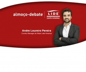 Almoço-debate LIDE SC | Andre Loureiro - Country Manager do Waze Latin America.